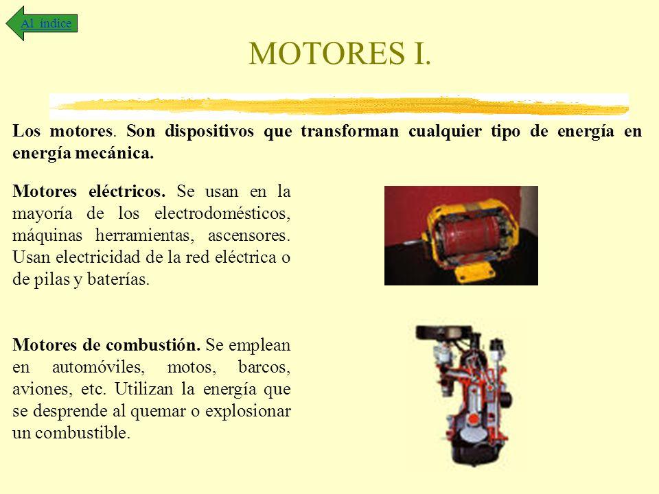 MOTORES I. Al índice Los motores. Son dispositivos que transforman cualquier tipo de energía en energía mecánica. Motores eléctricos. Se usan en la ma