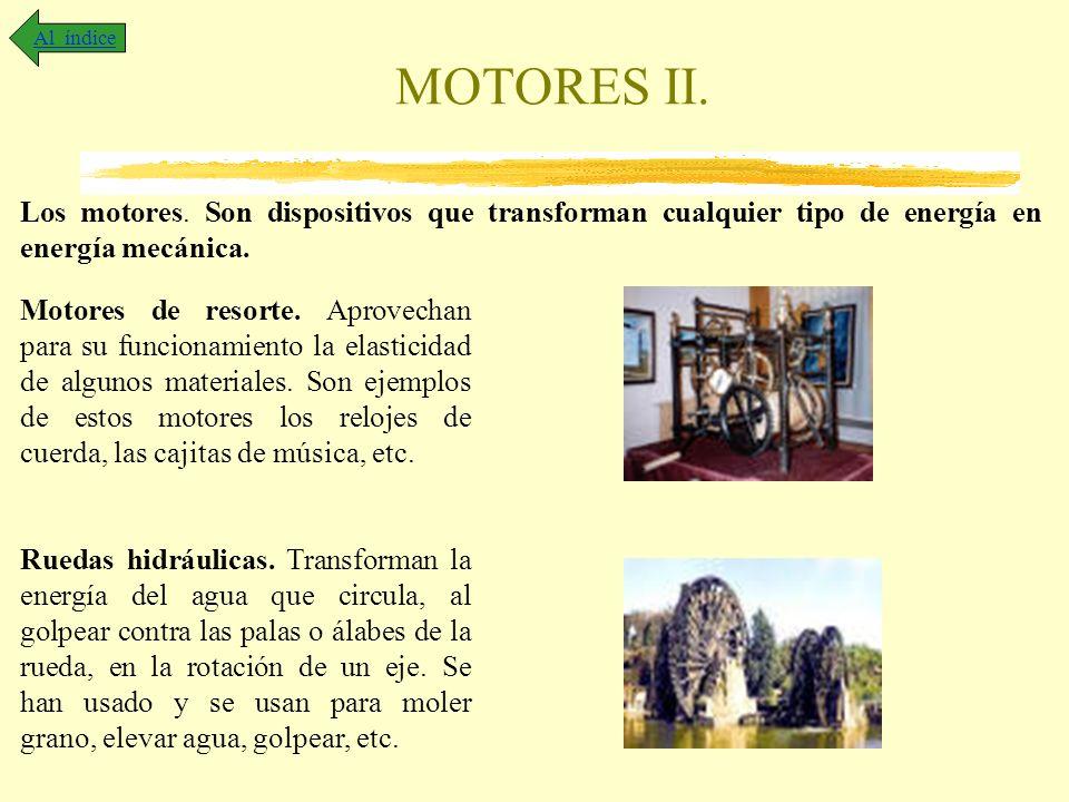 MOTORES II. Al índice Los motores. Son dispositivos que transforman cualquier tipo de energía en energía mecánica. Motores de resorte. Aprovechan para