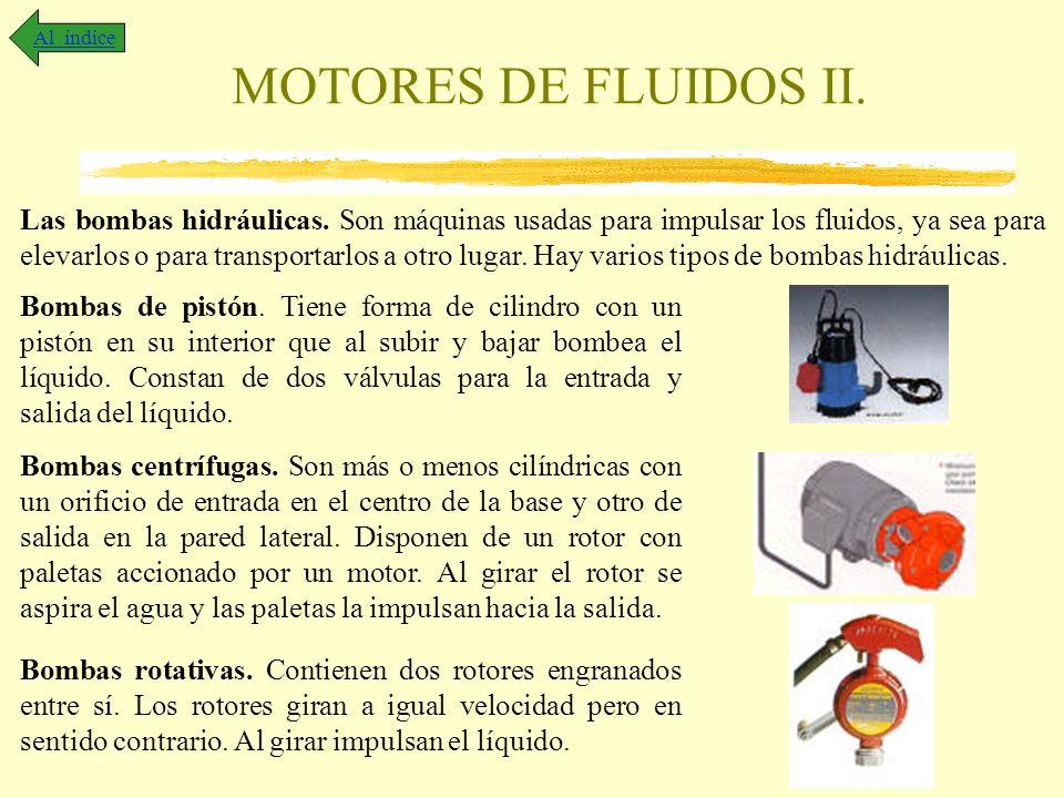 MOTORES DE FLUIDOS II. Al índice Las bombas hidráulicas. Son máquinas usadas para impulsar los fluidos, ya sea para elevarlos o para transportarlos a