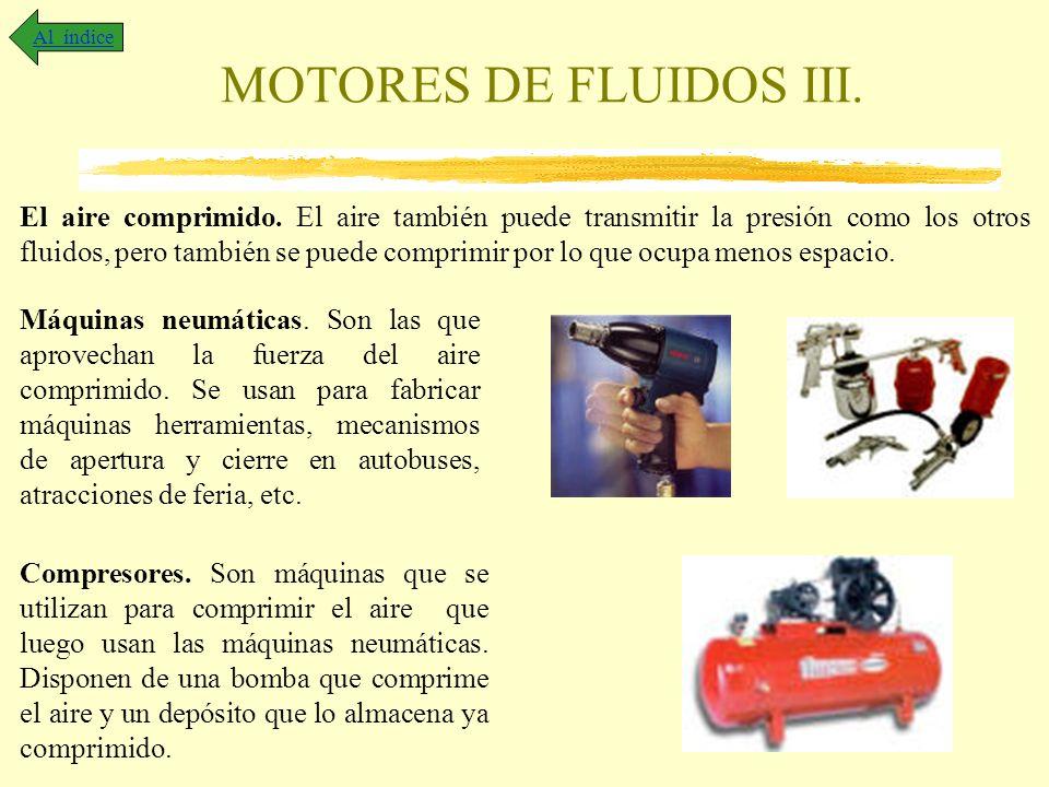 MOTORES DE FLUIDOS III. Al índice El aire comprimido. El aire también puede transmitir la presión como los otros fluidos, pero también se puede compri