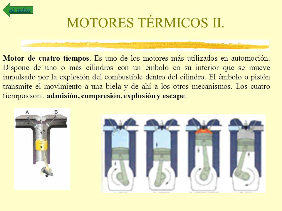 MOTORES TÉRMICOS II. Al índice Motor de cuatro tiempos. Es uno de los motores más utilizados en automoción. Dispone de uno o más cilindros con un émbo