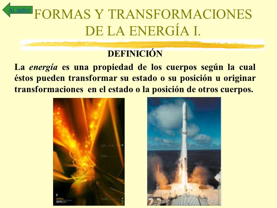FORMAS Y TRANSFORMACIONES DE LA ENERGÍA I. DEFINICIÓN La energía es una propiedad de los cuerpos según la cual éstos pueden transformar su estado o su