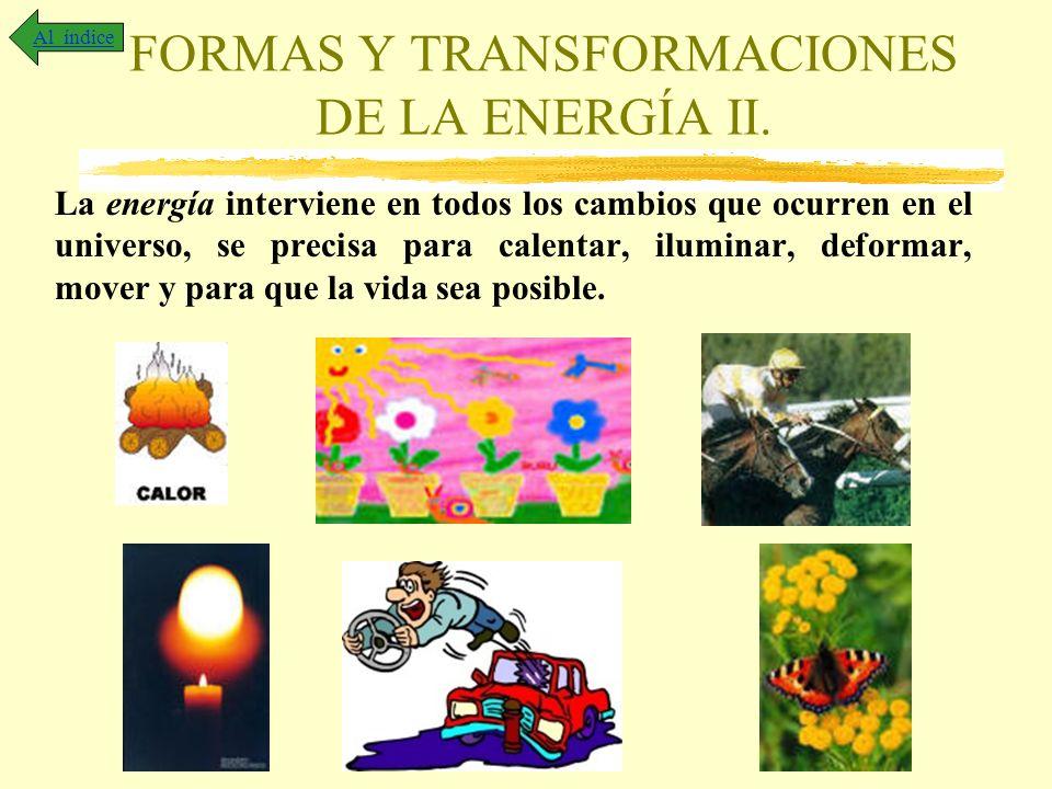 FORMAS Y TRANSFORMACIONES DE LA ENERGÍA II. La energía interviene en todos los cambios que ocurren en el universo, se precisa para calentar, iluminar,