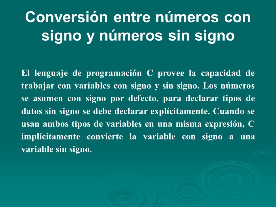 Conversión entre números con signo y números sin signo El lenguaje de programación C provee la capacidad de trabajar con variables con signo y sin signo.