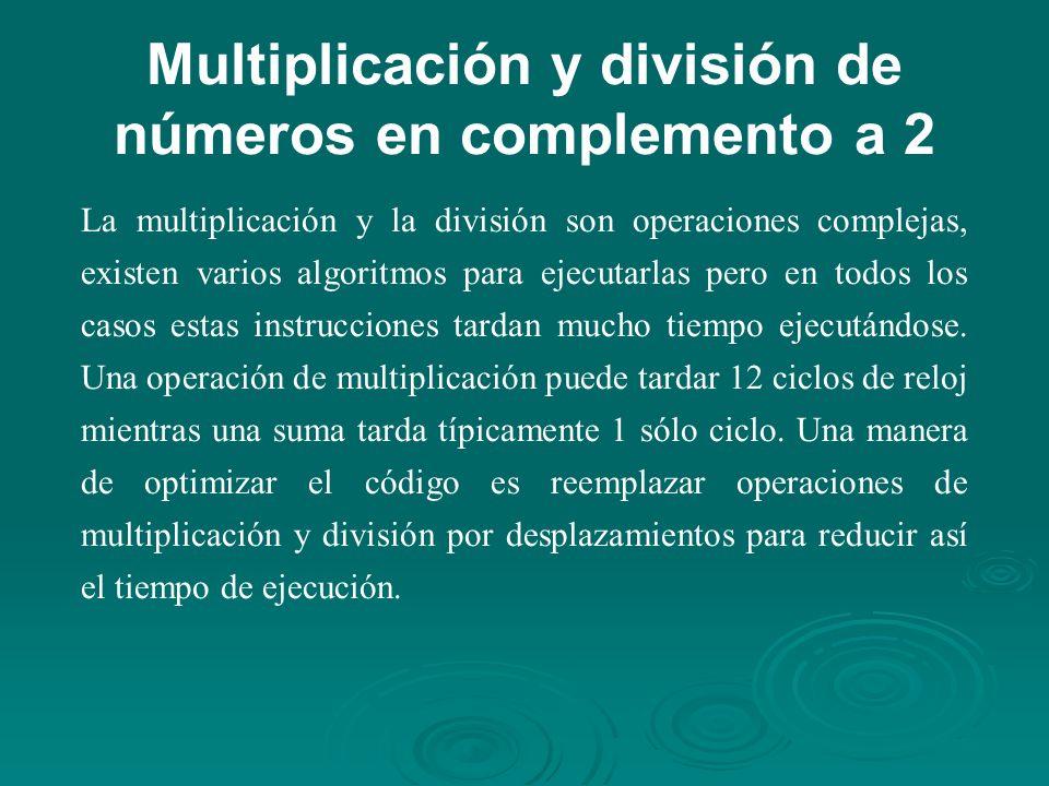 Multiplicación y división de números en complemento a 2 La multiplicación y la división son operaciones complejas, existen varios algoritmos para ejecutarlas pero en todos los casos estas instrucciones tardan mucho tiempo ejecutándose.