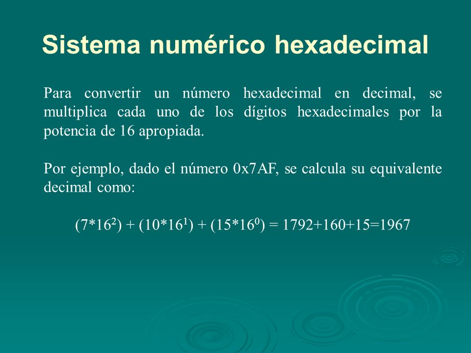 Sistema numérico hexadecimal Para convertir un número hexadecimal en decimal, se multiplica cada uno de los dígitos hexadecimales por la potencia de 16 apropiada.