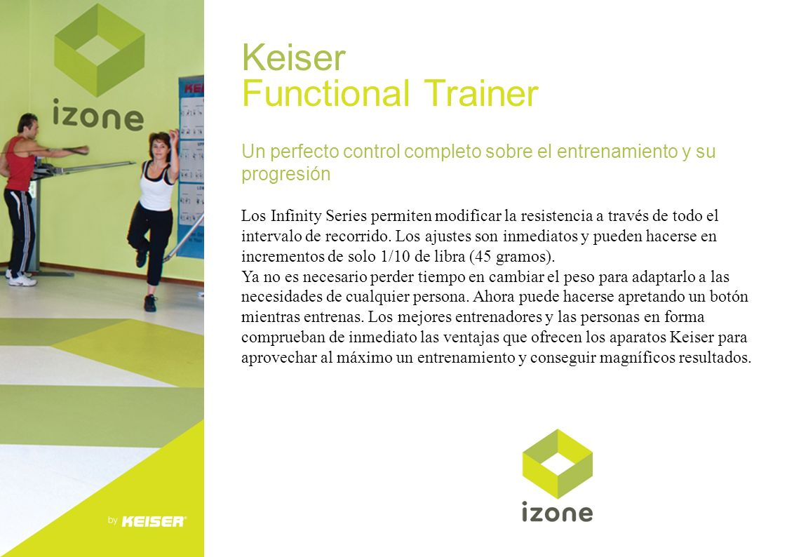 Keiser Functional Trainer Un perfecto control completo sobre el entrenamiento y su progresión Los Infinity Series permiten modificar la resistencia a