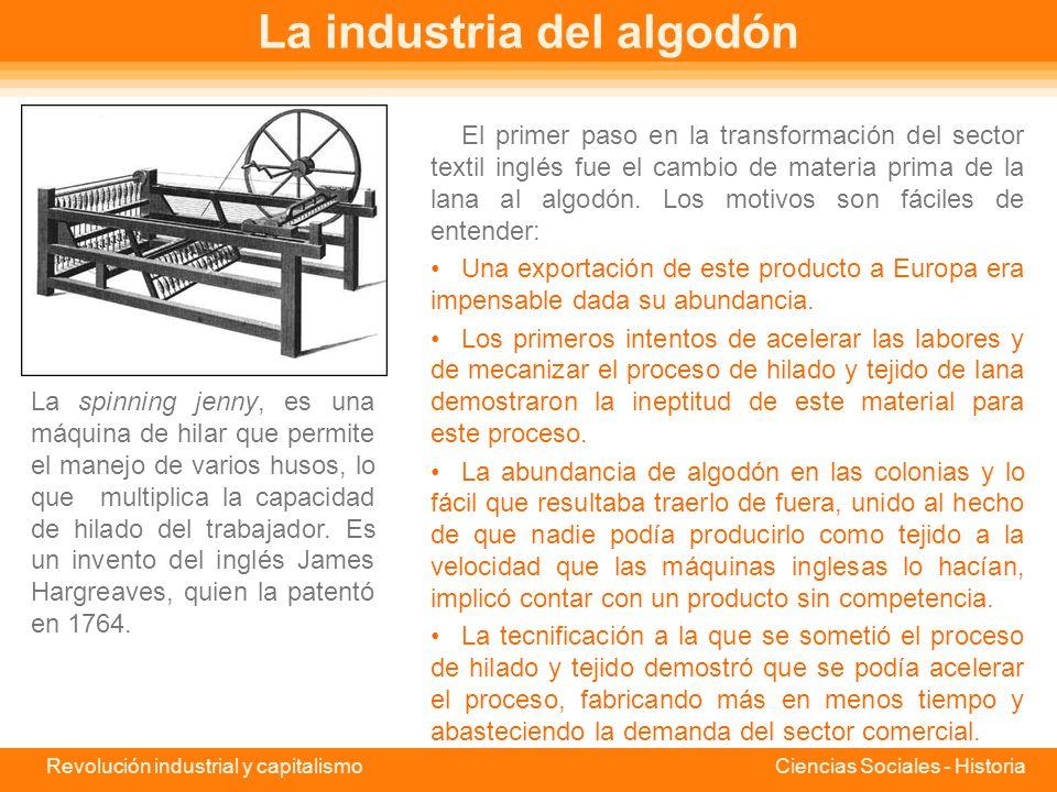 Revolución industrial y capitalismo Ciencias Sociales - Historia La máquina de vapor producía una corriente de vapor que permitía mover una rueda durante largo tiempo.
