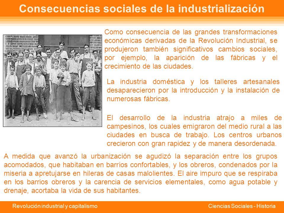 Revolución industrial y capitalismo Ciencias Sociales - Historia Surgen nuevos grupos sociales Con el proceso de industrialización aparecen nuevos grupos sociales entre los cuales existirán relaciones problemáticas casi desde el principio de la era industrial: Empresarios y banqueros, como elementos innovadores.