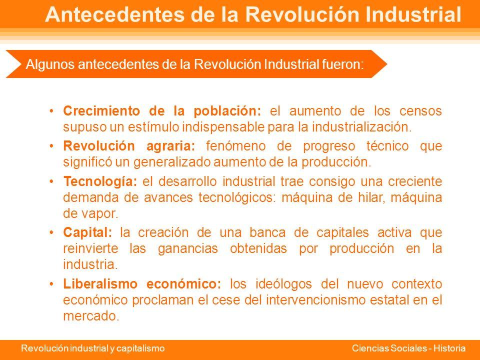 Revolución industrial y capitalismo Ciencias Sociales - Historia Antecedentes de la Revolución Industrial Crecimiento de la población: el aumento de los censos supuso un estímulo indispensable para la industrialización.