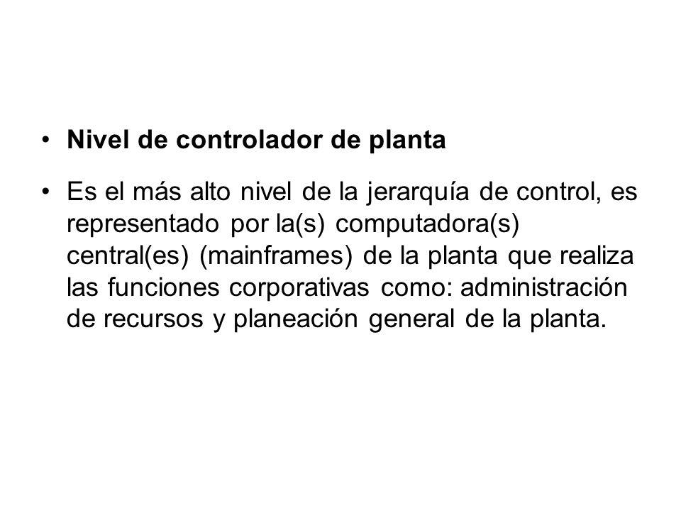 Nivel de controlador de planta Es el más alto nivel de la jerarquía de control, es representado por la(s) computadora(s) central(es) (mainframes) de l