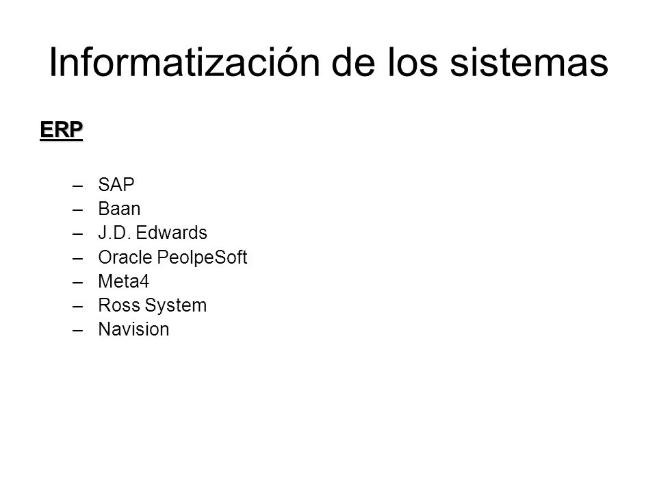 Informatización de los sistemas ERP – SAP – Baan – J.D. Edwards – Oracle PeolpeSoft – Meta4 – Ross System – Navision
