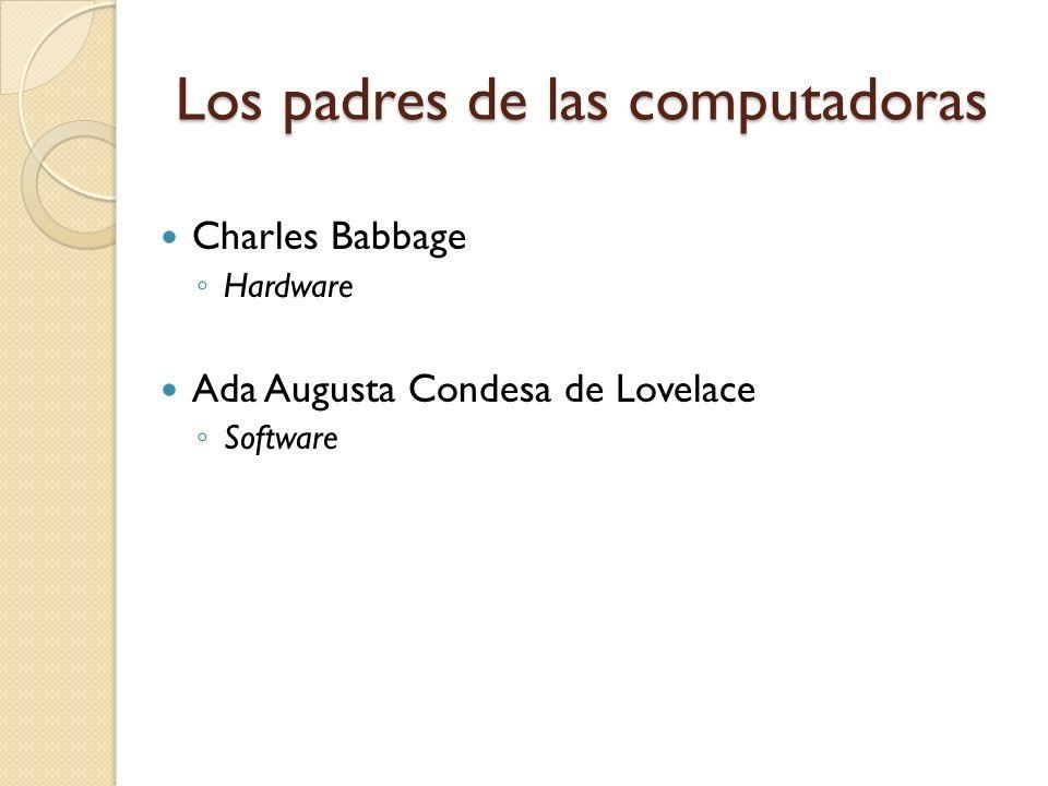 La antesala de la informática Ada Augusta Condesa de Lovelace Principios del S. XIX Estudiante de Babbage Se le atribuye la lógica de programación. Co
