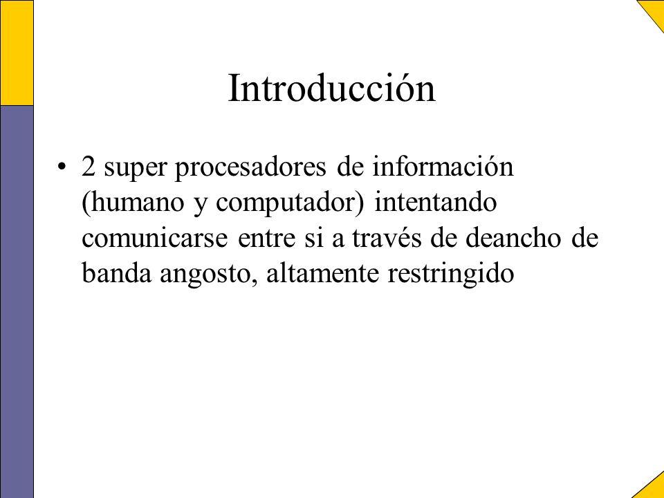Introducción 2 super procesadores de información (humano y computador) intentando comunicarse entre si a través de deancho de banda angosto, altamente