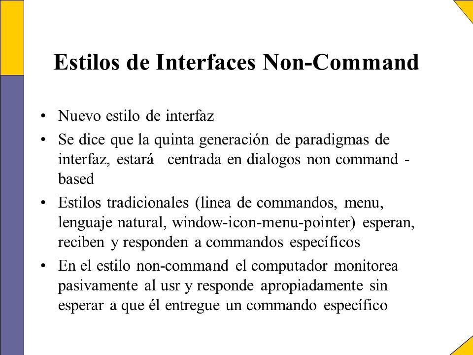 Estilos de Interfaces Non-Command Nuevo estilo de interfaz Se dice que la quinta generación de paradigmas de interfaz, estará centrada en dialogos non