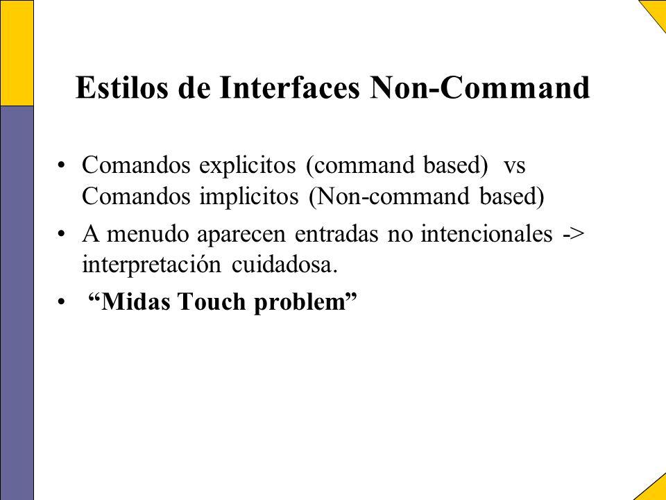 Estilos de Interfaces Non-Command Comandos explicitos (command based) vs Comandos implicitos (Non-command based) A menudo aparecen entradas no intenci