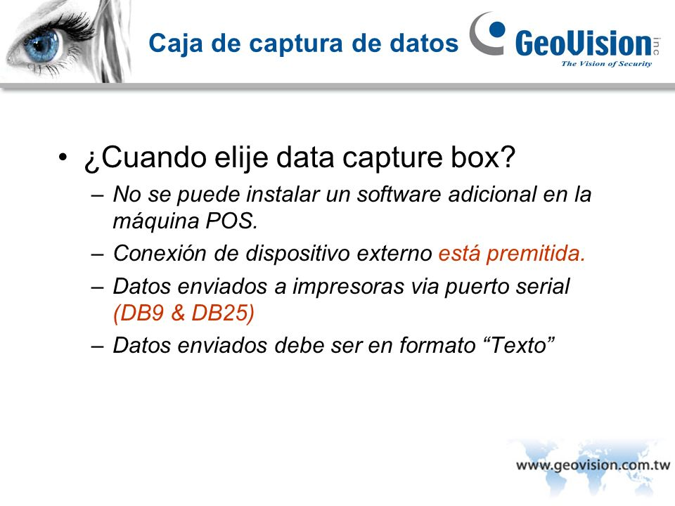 Caja de captura de datos ¿Cuando elije data capture box? –No se puede instalar un software adicional en la máquina POS. –Conexión de dispositivo exter