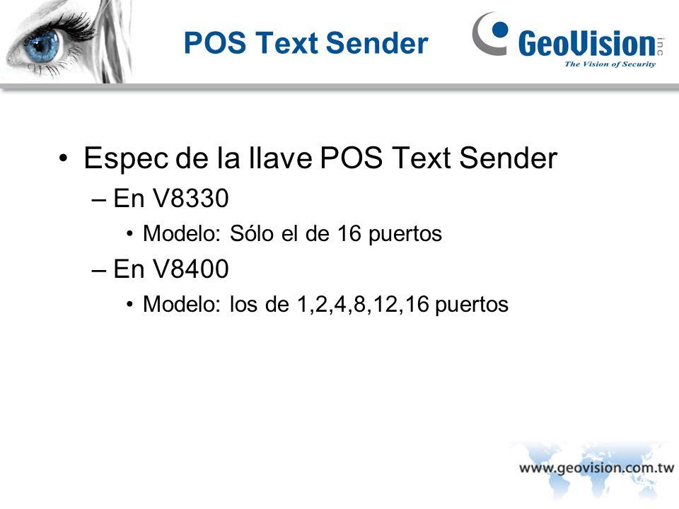 POS Text Sender Espec de la llave POS Text Sender –En V8330 Modelo: Sólo el de 16 puertos –En V8400 Modelo: los de 1,2,4,8,12,16 puertos