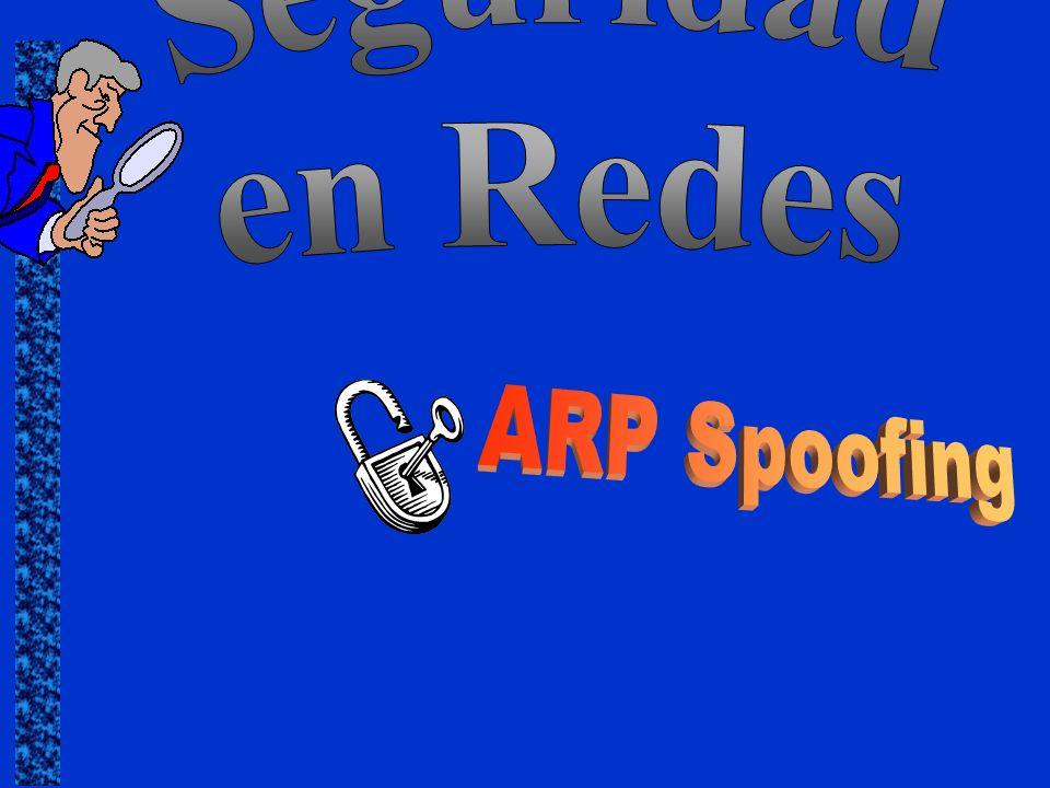 Seguridad en Sistemas: Spoofing - Redirect 32 –Sniffing Al utilizar ARP spoofing todo el tráfico puede dirigirse hacia el hacker.