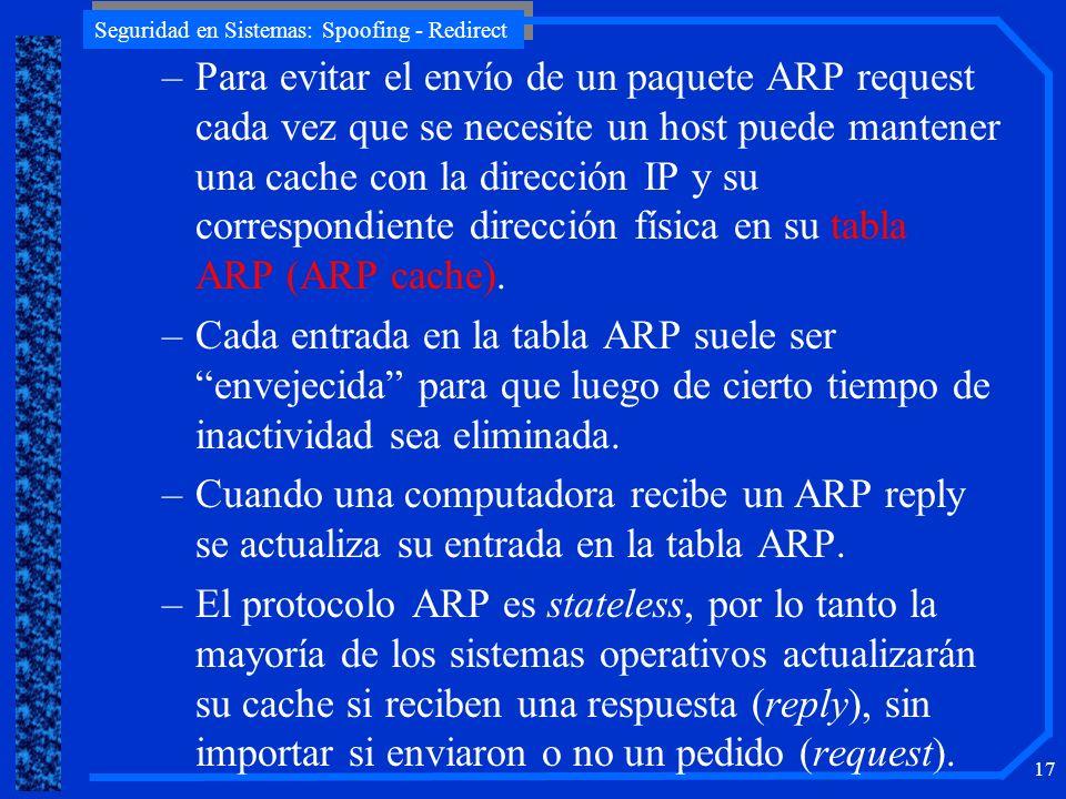 Seguridad en Sistemas: Spoofing - Redirect 17 –Para evitar el envío de un paquete ARP request cada vez que se necesite un host puede mantener una cach