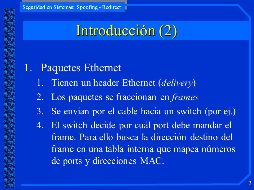 Seguridad en Sistemas: Spoofing - Redirect 3 1.Paquetes Ethernet 1.Tienen un header Ethernet (delivery) 2.Los paquetes se fraccionan en frames 3.Se en