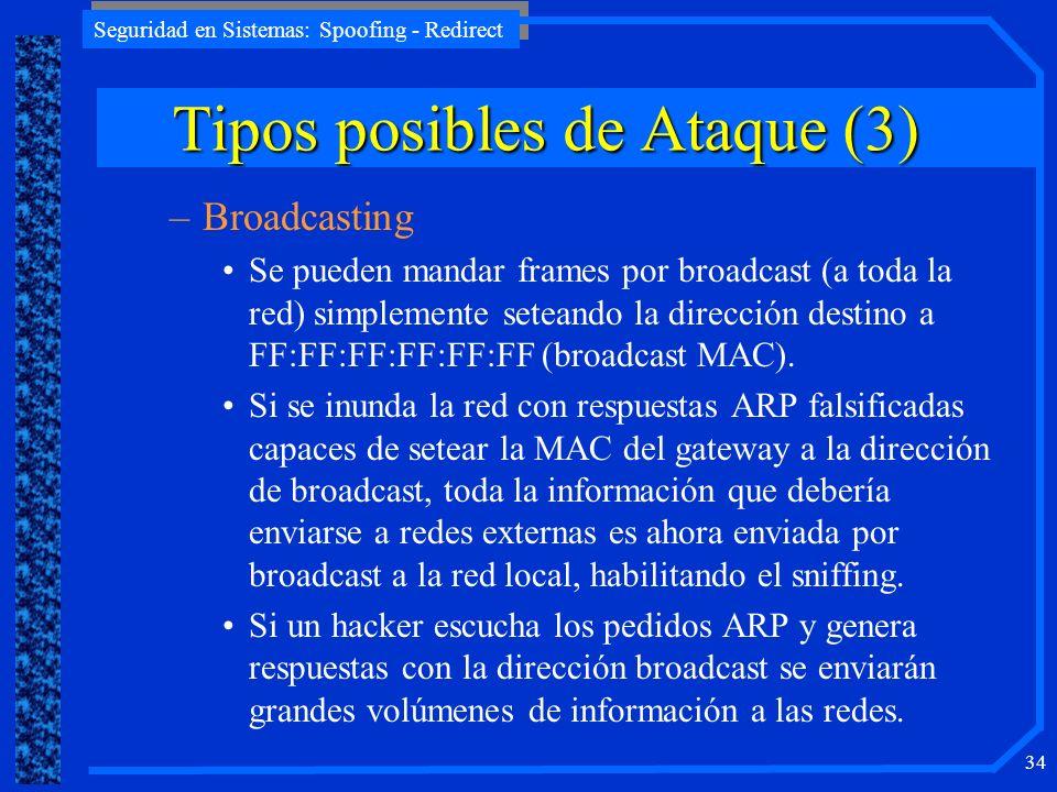 Seguridad en Sistemas: Spoofing - Redirect 34 –Broadcasting Se pueden mandar frames por broadcast (a toda la red) simplemente seteando la dirección de
