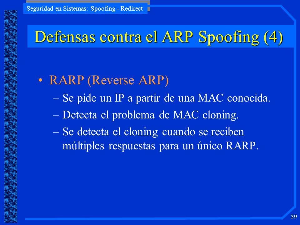 Seguridad en Sistemas: Spoofing - Redirect 39 RARP (Reverse ARP) –Se pide un IP a partir de una MAC conocida. –Detecta el problema de MAC cloning. –Se