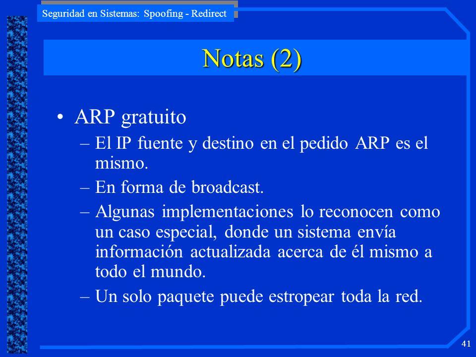 Seguridad en Sistemas: Spoofing - Redirect 41 ARP gratuito –El IP fuente y destino en el pedido ARP es el mismo. –En forma de broadcast. –Algunas impl