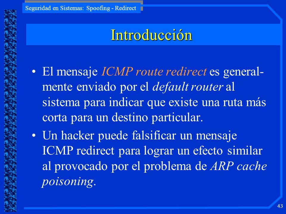 Seguridad en Sistemas: Spoofing - Redirect 43 El mensaje ICMP route redirect es general- mente enviado por el default router al sistema para indicar q