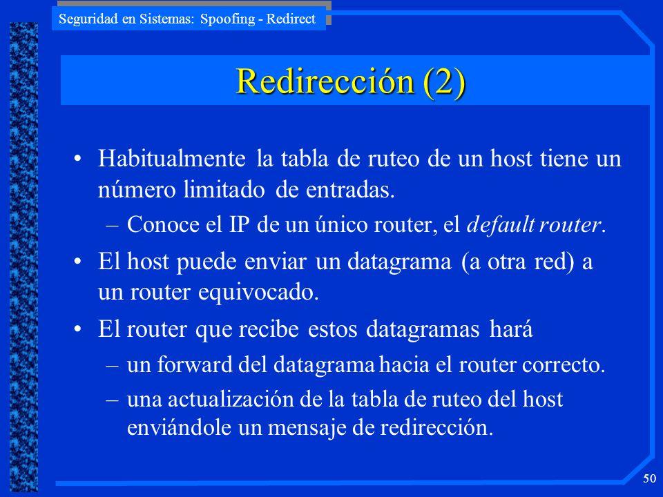 Seguridad en Sistemas: Spoofing - Redirect 50 Habitualmente la tabla de ruteo de un host tiene un número limitado de entradas. –Conoce el IP de un úni