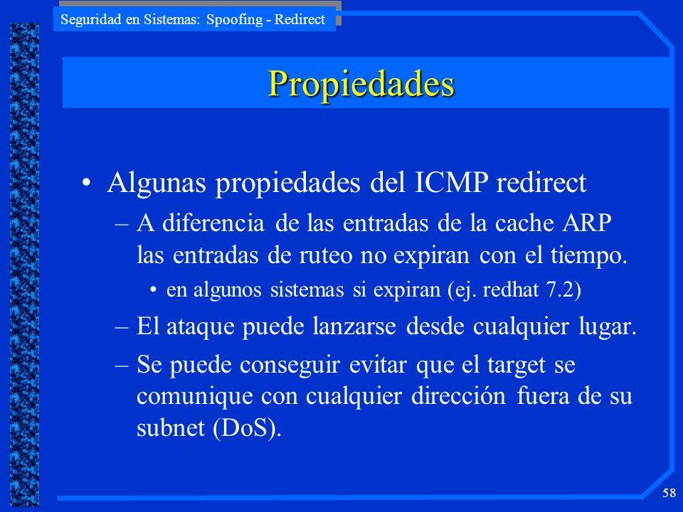 Seguridad en Sistemas: Spoofing - Redirect 58 Algunas propiedades del ICMP redirect –A diferencia de las entradas de la cache ARP las entradas de rute