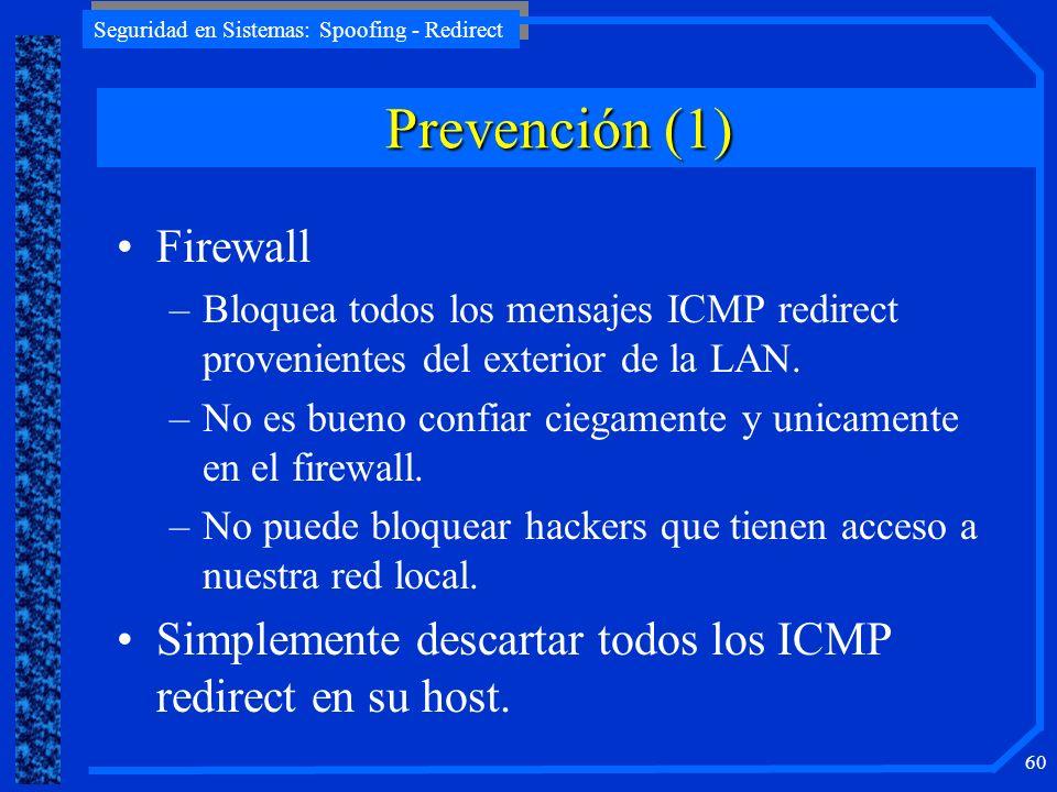 Seguridad en Sistemas: Spoofing - Redirect 60 Firewall –Bloquea todos los mensajes ICMP redirect provenientes del exterior de la LAN. –No es bueno con