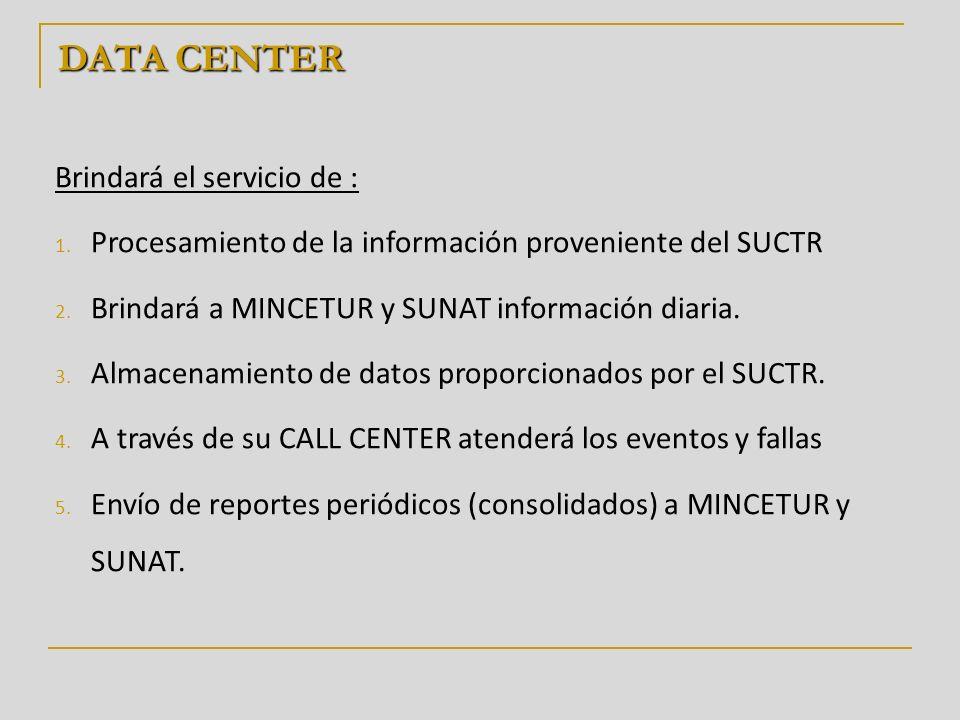 DATA CENTER Brindará el servicio de : 1. Procesamiento de la información proveniente del SUCTR 2. Brindará a MINCETUR y SUNAT información diaria. 3. A