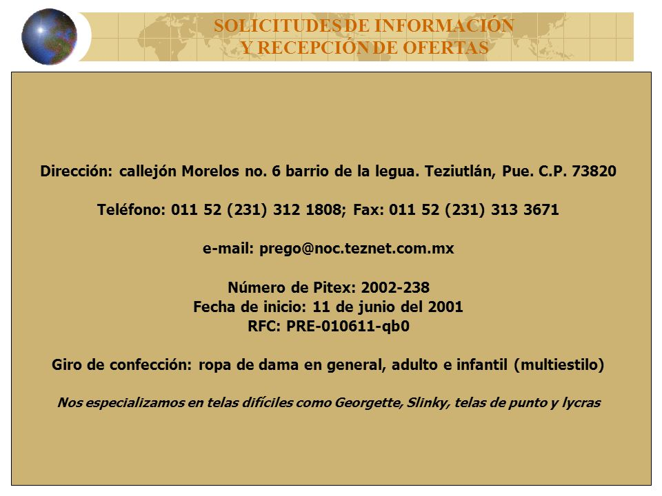 Dirección: callejón Morelos no. 6 barrio de la legua. Teziutlán, Pue. C.P. 73820 Teléfono: 011 52 (231) 312 1808; Fax: 011 52 (231) 313 3671 e-mail: p
