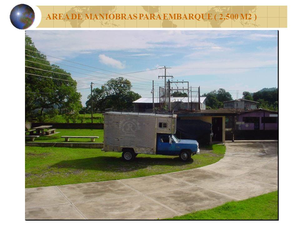 AREA DE MANIOBRAS PARA EMBARQUE ( 2,500 M2 )
