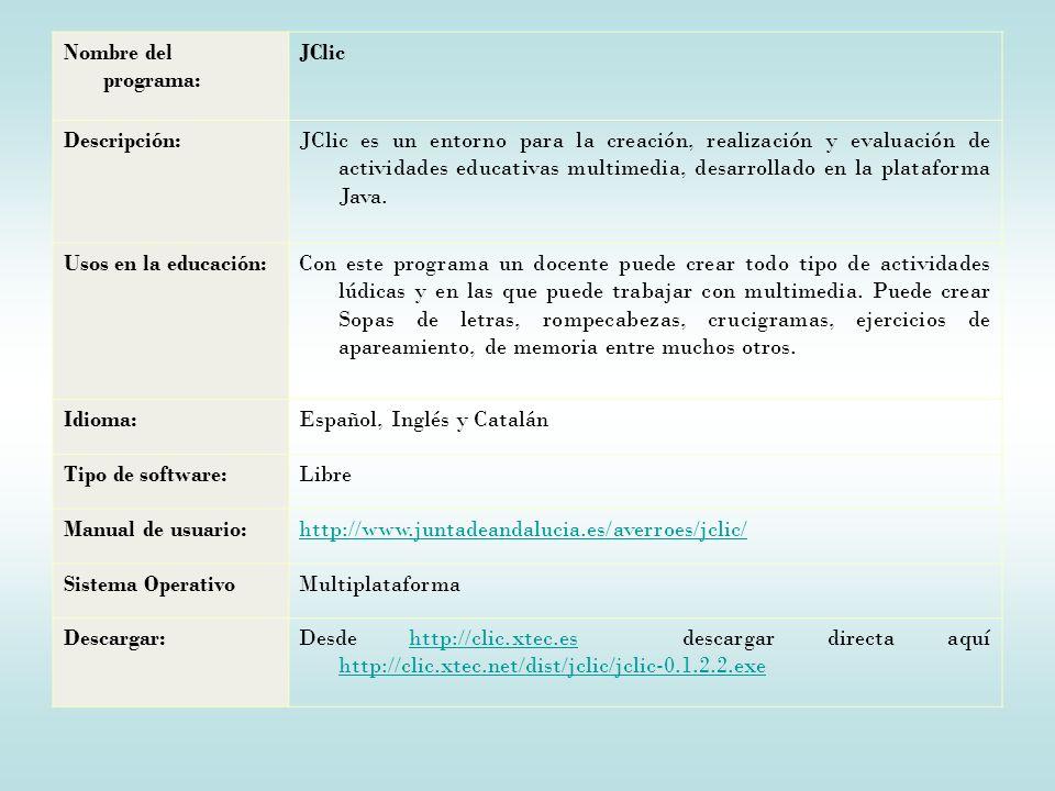 Nombre del programa: JClic Descripción:JClic es un entorno para la creación, realización y evaluación de actividades educativas multimedia, desarrollado en la plataforma Java.