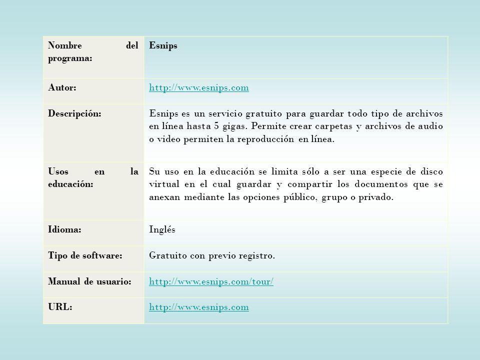 Nombre del programa: Esnips Autor:http://www.esnips.com Descripción:Esnips es un servicio gratuito para guardar todo tipo de archivos en línea hasta 5 gigas.