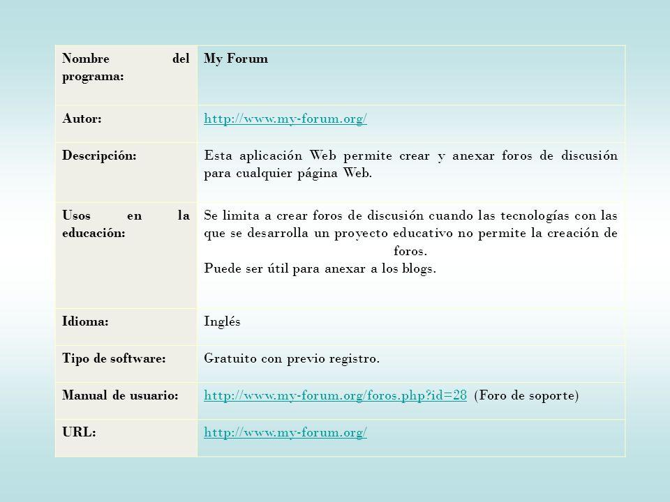 Nombre del programa: My Forum Autor:http://www.my-forum.org/ Descripción:Esta aplicación Web permite crear y anexar foros de discusión para cualquier página Web.