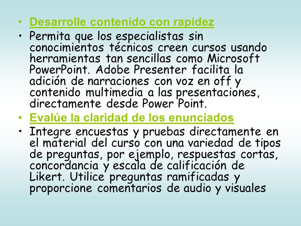 Desarrolle contenido con rapidez Permita que los especialistas sin conocimientos técnicos creen cursos usando herramientas tan sencillas como Microsoft PowerPoint.