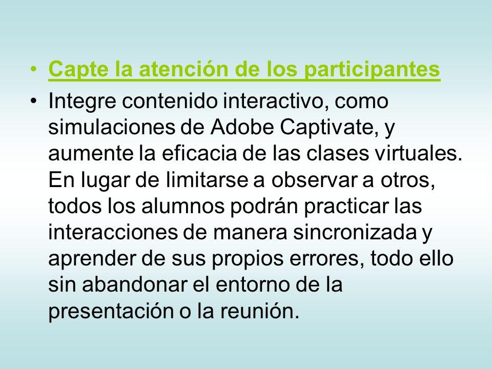 Capte la atención de los participantes Integre contenido interactivo, como simulaciones de Adobe Captivate, y aumente la eficacia de las clases virtuales.