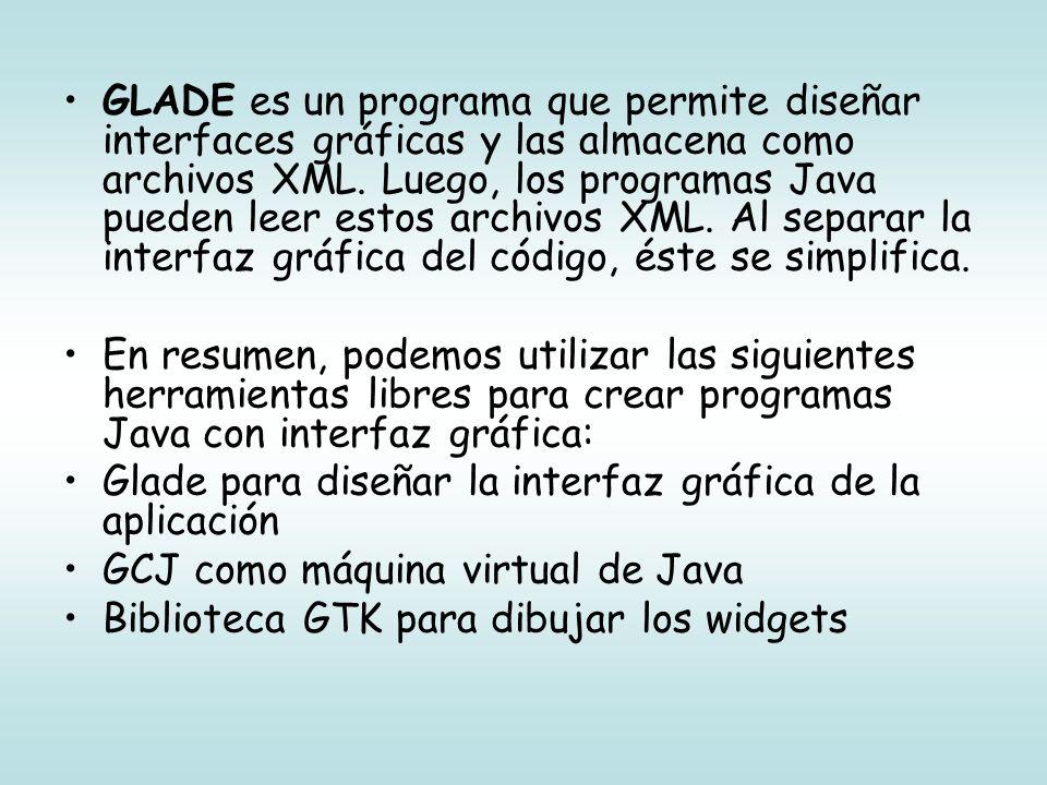 GLADE es un programa que permite diseñar interfaces gráficas y las almacena como archivos XML.