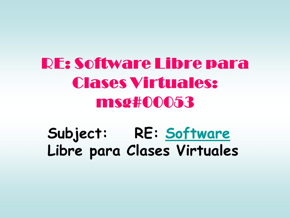 Subject:RE: Software Libre para Clases VirtualesSoftware RE: Software Libre para Clases Virtuales: msg#00053