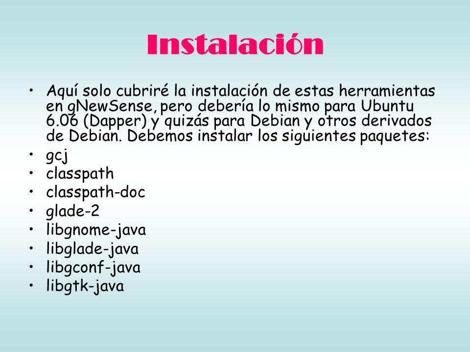 Instalación Aquí solo cubriré la instalación de estas herramientas en gNewSense, pero debería lo mismo para Ubuntu 6.06 (Dapper) y quizás para Debian y otros derivados de Debian.