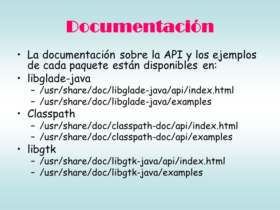 Enlaces Developing GNOME Applications with Java, http://www.linuxjournal.com/article/8111 http://www.linuxjournal.com/article/8111 Un poco de java libre, http://www.pacoros.net/diario/2005/10/27/un-poco- de-java-libre/ http://www.pacoros.net/diario/2005/10/27/un-poco- de-java-libre/ JGlade, http://jglade.sourceforge.net/wiki/index.php/Main_P age http://jglade.sourceforge.net/wiki/index.php/Main_P age Java-GNOME, http://java-gnome.sourceforge.net/http://java-gnome.sourceforge.net/ Java-GTK, http://freshmeat.net/projects/javagtk/http://freshmeat.net/projects/javagtk/ Gnome-GCJ, http://gnome-gcj.sourceforge.net/http://gnome-gcj.sourceforge.net/