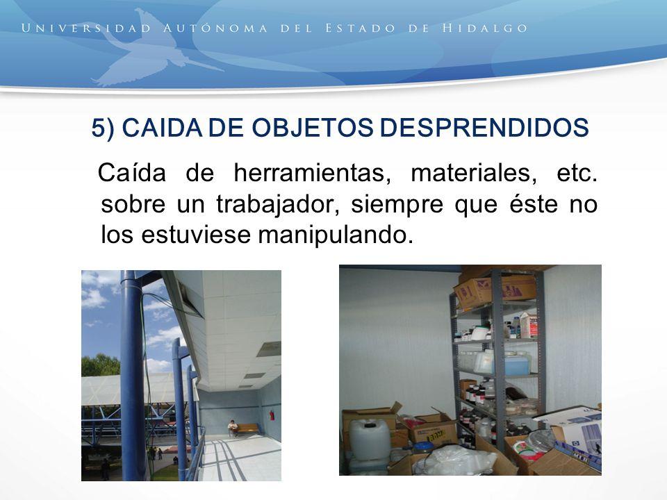 5) CAIDA DE OBJETOS DESPRENDIDOS Caída de herramientas, materiales, etc. sobre un trabajador, siempre que éste no los estuviese manipulando.