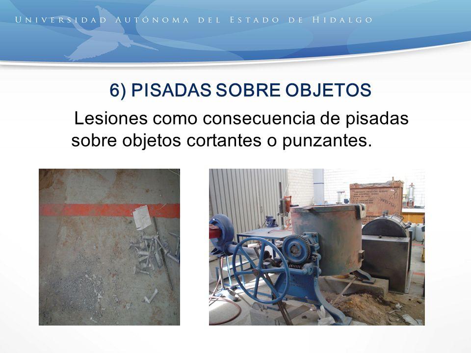 6) PISADAS SOBRE OBJETOS Lesiones como consecuencia de pisadas sobre objetos cortantes o punzantes.