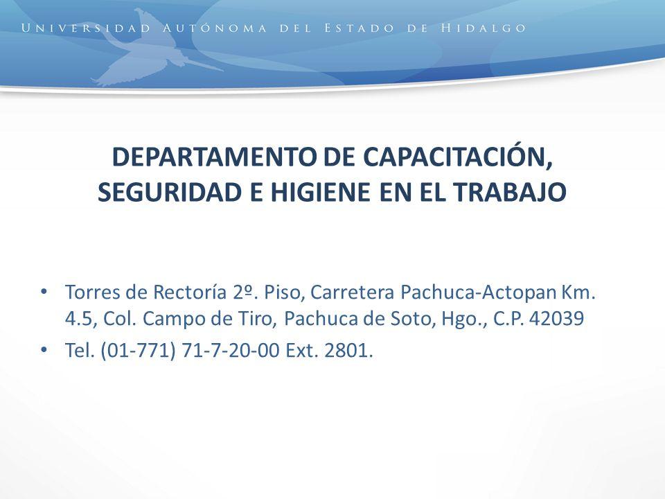 DEPARTAMENTO DE CAPACITACIÓN, SEGURIDAD E HIGIENE EN EL TRABAJO Torres de Rectoría 2º. Piso, Carretera Pachuca-Actopan Km. 4.5, Col. Campo de Tiro, Pa