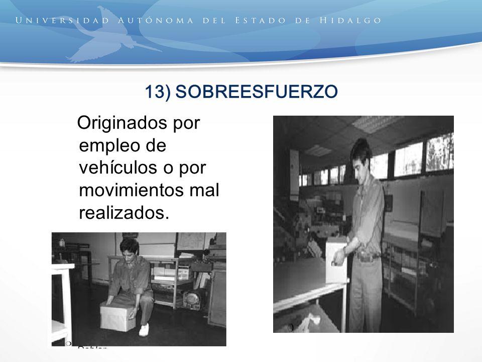 13) SOBREESFUERZO Originados por empleo de vehículos o por movimientos mal realizados.