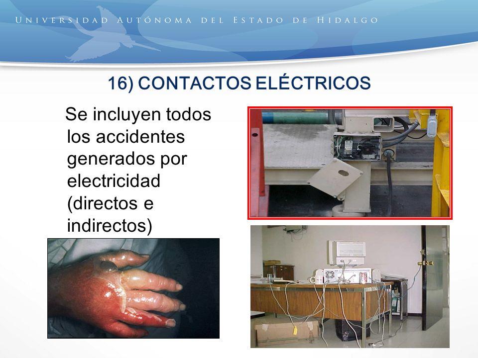 16) CONTACTOS ELÉCTRICOS Se incluyen todos los accidentes generados por electricidad (directos e indirectos)
