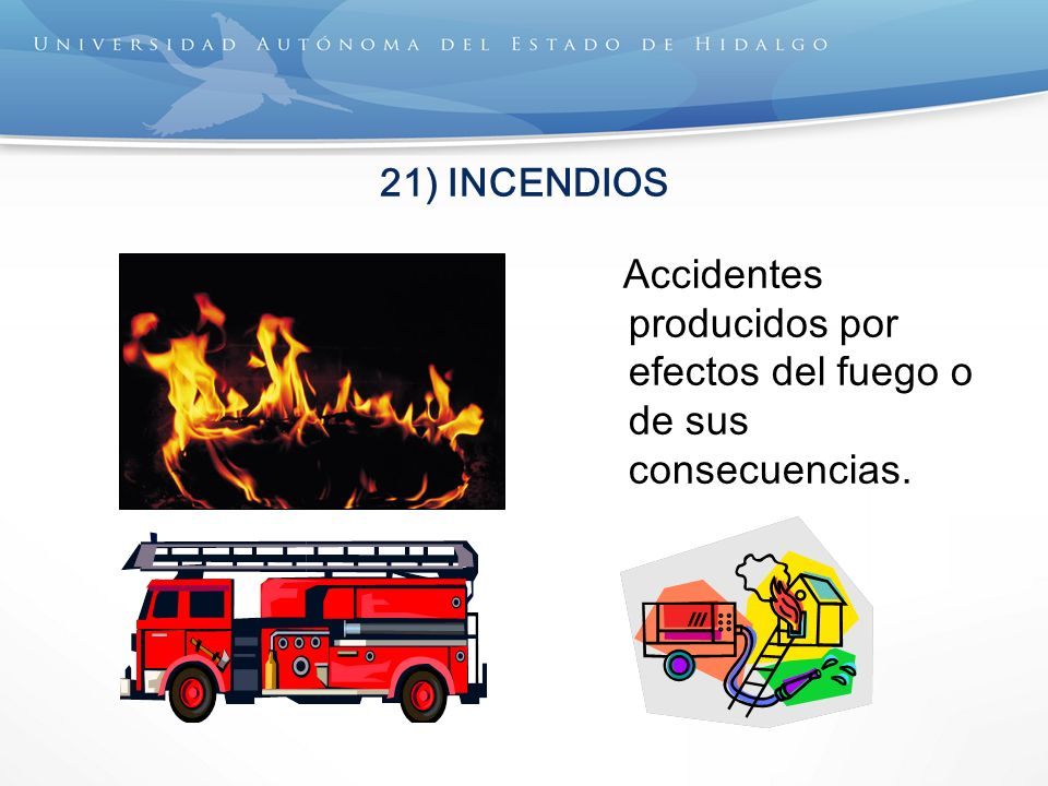 21) INCENDIOS Accidentes producidos por efectos del fuego o de sus consecuencias.